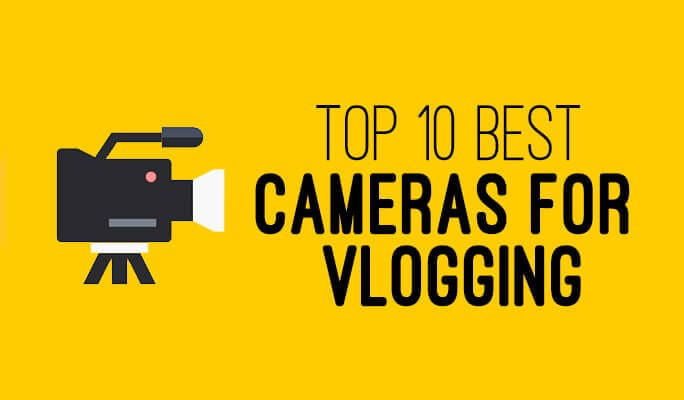 Top 15 Best Cameras for Vlogging 2017