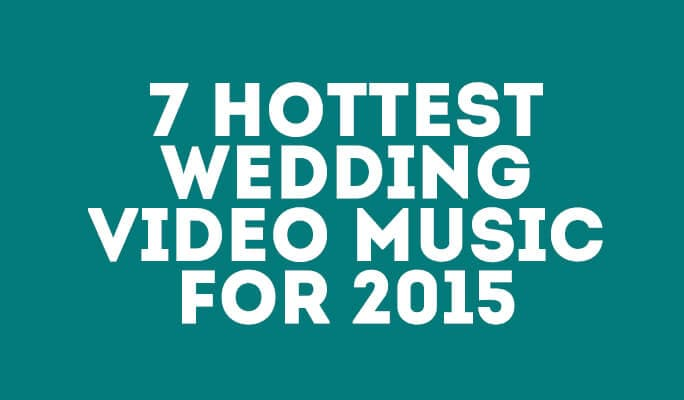 7 Hottest Wedding video music for 2017