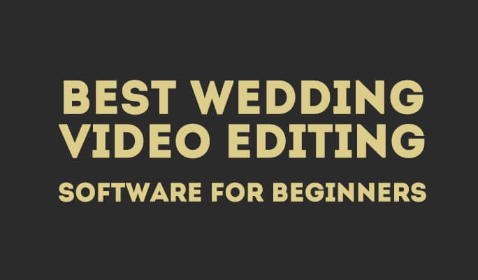 Best Wedding Video Editing Software for Beginners 2017