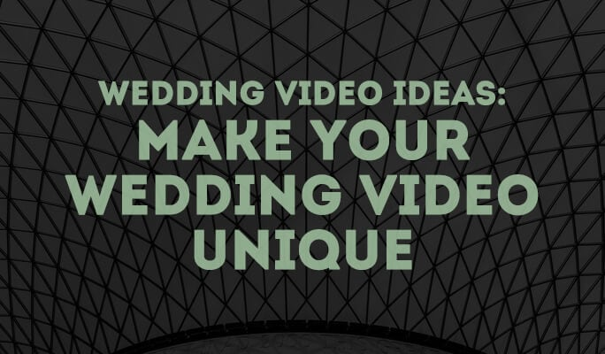 Wedding Video Ideas: Make Your Wedding Video Unique