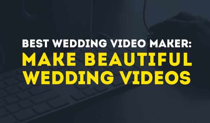 Best Wedding Video Maker: Make Beautiful Wedding Videos