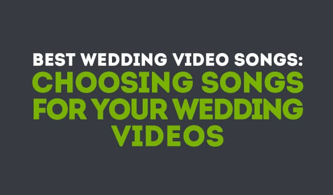 Best Wedding Video Songs: Choosing Songs for your wedding videos