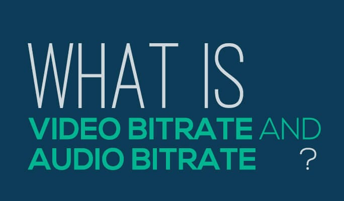 What is video bitrate and audio bitrate?