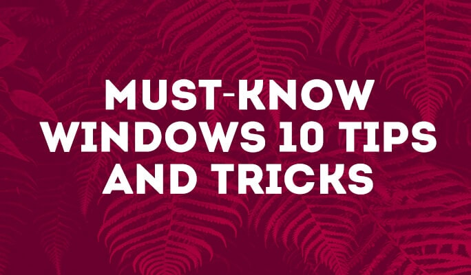 Must-Know Windows 10 Tips and Tricks