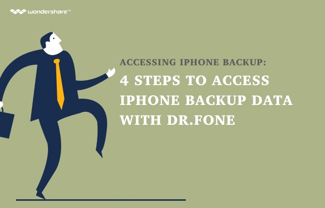 Accessing iPhone Backup: 4 Steps to Access iPhone Backup Data with Dr.Fone