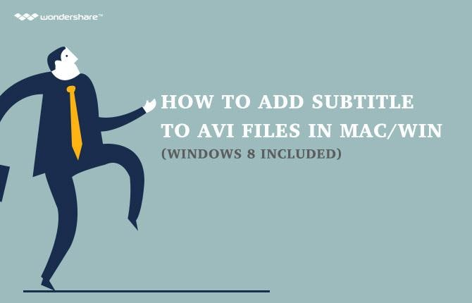 How to Add Subtitle to AVI Files in Mac/Win (Windows 10 included)