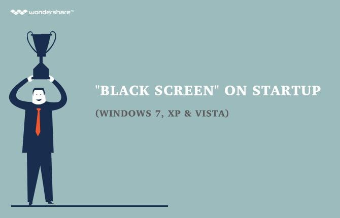 How to Fix Black Screen on Startup (Windows 7, XP & Vista)