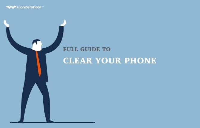 Full Guide to Clear Your Phone