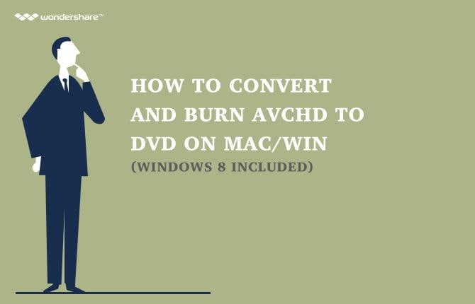 How to Convert AVCHD to DVD in Mac/Win (Windows 10 included)