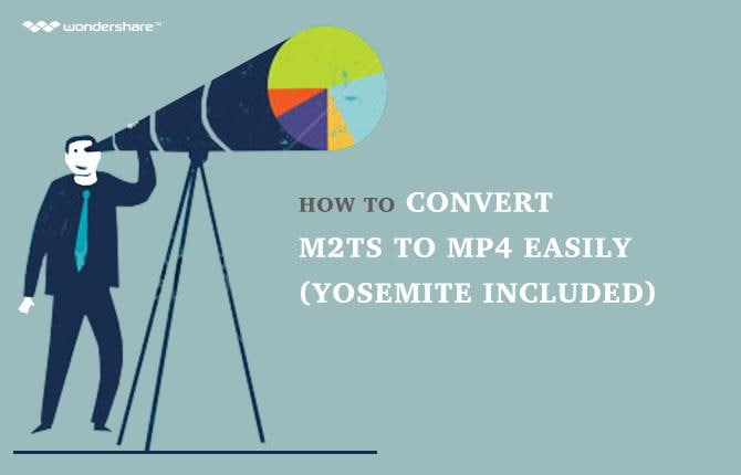How to Convert M2TS to MP4 Easily (Yosemite included)
