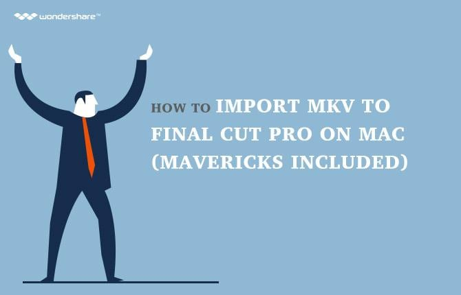 How to Import MKV to Final Cut Pro on Mac (Yosemite included)