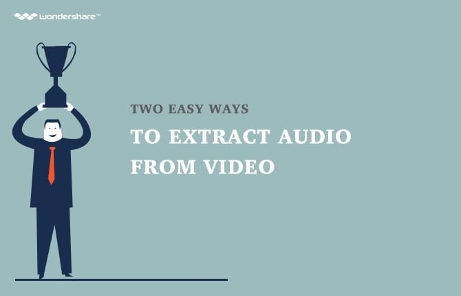 Two Easy Ways to Extract Audio from Video