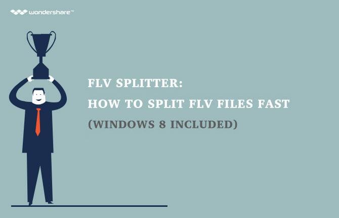 FLV Splitter: How to Split FLV Files Fast (Windows 10 included)