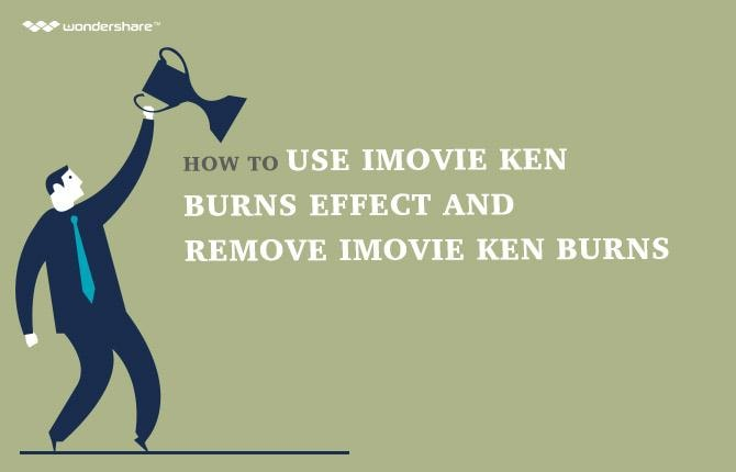 How to Use iMovie Ken Burns Effect and Remove iMovie Ken Burns