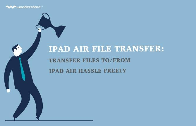 iPad air File Transfer: Transfer Files to/from iPad air Hassle Freely
