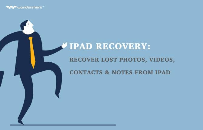 iPad Recovery: Recover Lost Photos, Videos, Contacts & Notes from iPad