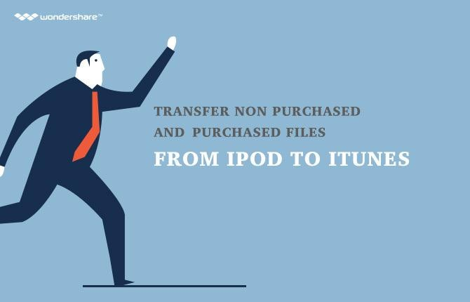 Transfer Non Purchased and Purchased Files from iPod to iTunes