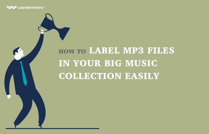 How to Label MP3 Files in Your Big Music Collection Easily