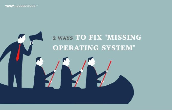 Missing Operating System? 2 Ways to Fix it!