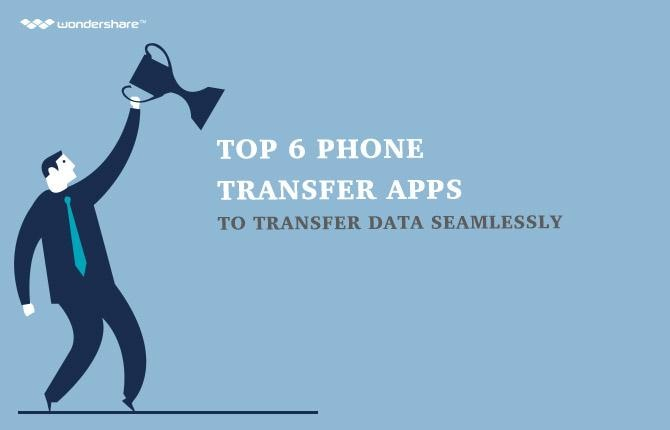 Top 6 Phone Transfer Apps to Transfer Data Seamlessly