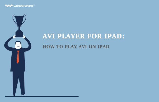 AVI Player for iPad: How to Play AVI on iPad