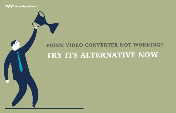 Prism Video Converter not working? Try Its Alternative now