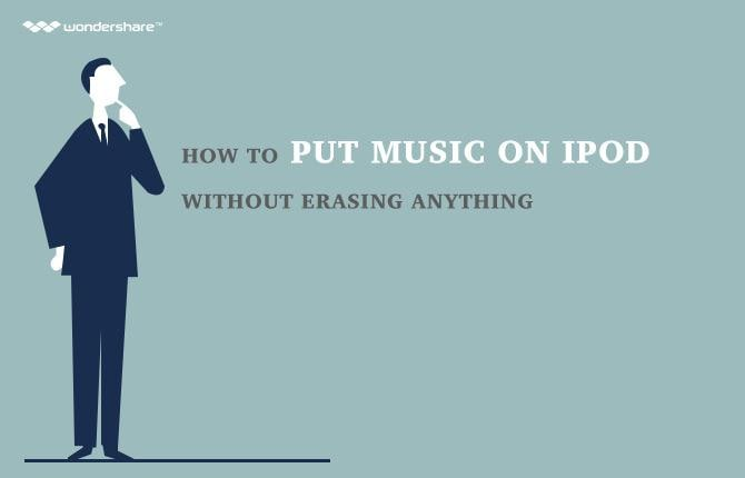 How to Put Music on iPod without Erasing Anything