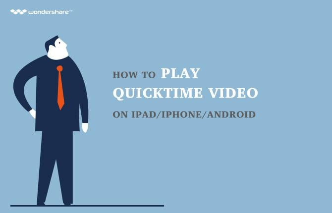 How to play QuickTime Video on iPad/iPhone/Android