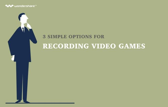 3 Simple Options for Recording Video Games