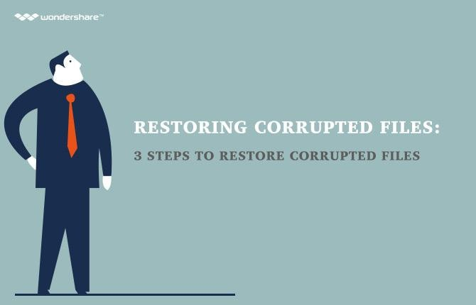 Restoring Corrupted Files: 3 Steps to Restore Corrupted Files
