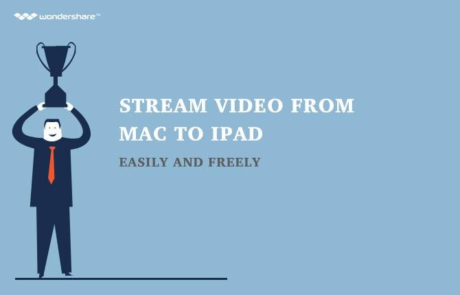 Stream Video from Mac to iPad Easily and Freely