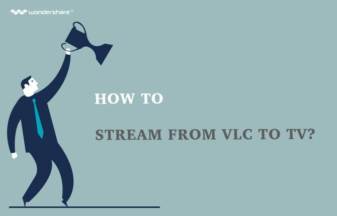 How to Stream From VLC to TV?