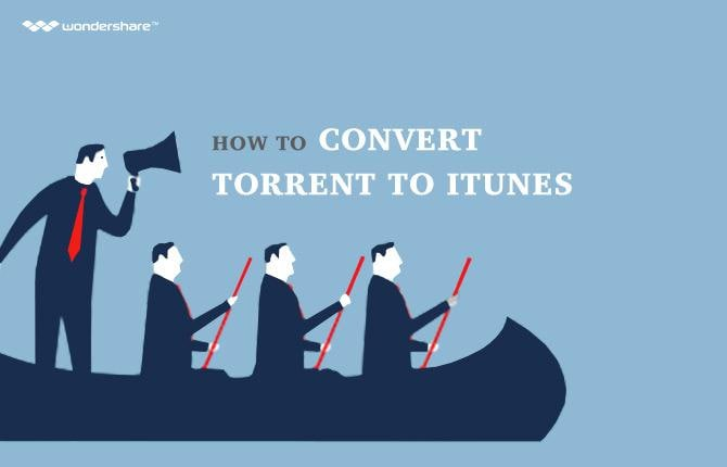 How to Convert Torrent to iTunes