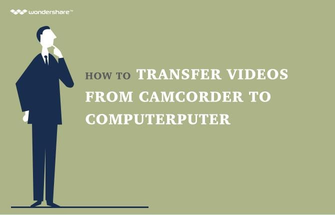 How to Transfer Videos from Camcorder to Computer