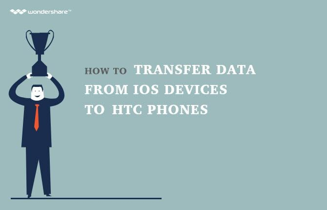 How to Transfer Data from iOS Devices to HTC Phones