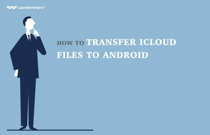 How to Transfer iCloud Files to Android
