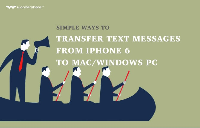 Simple Ways to Transfer Text Messages from iPhone 6 to Mac/Windows PC