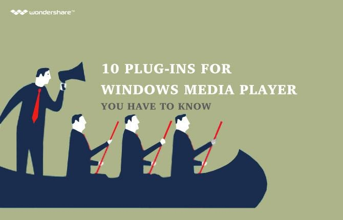10 plug-ins for windows media player you have to know