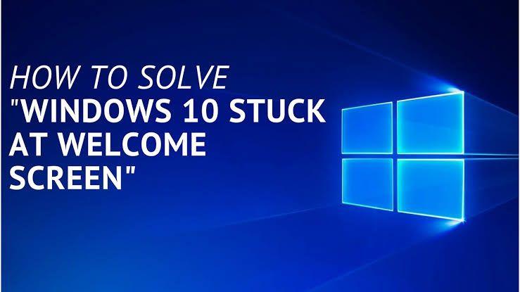 windows 10 stuck on welcome screen 1